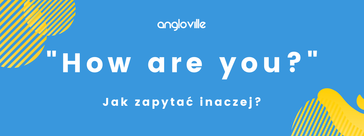 angloville how are you jak zapytac inaczej